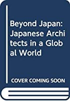 Beyond Japan: Japanese Architects in a Global World