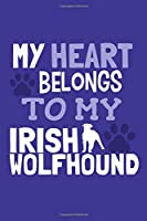 My Heart Belongs To My Irish Wolfhound: Blank Lined Notebook Journal: Gifts For Dog Lovers Him Her 6x9 | 110 Blank  Pages | Plain White Paper | Soft Cover Book