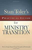 Stan Toler's Practical Guide for Ministry Transition (Stan Toler's Practical Guides)