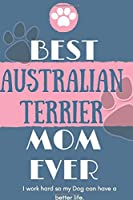 Best  Australian Terrier Mom Ever Notebook  Gift: Lined Notebook  / Journal Gift, 120 Pages, 6x9, Soft Cover, Matte Finish