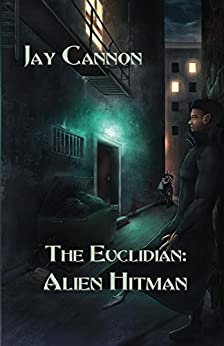 The Euclidian: Alien Hitman by [Cannon, Jay]