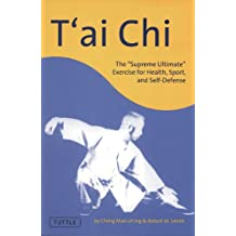 """T'ai Chi: The """"Supreme Ultimate"""" Exercise for Health, Sport, and Self-Defense"""