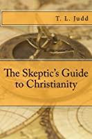 The Skeptic's Guide to Christianity