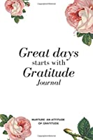 Great Days Start With Gratitude: Cute gift for Women and Girls | 6 x 9 - Gratitude journal