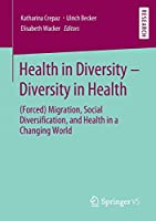 Health in Diversity – Diversity in Health: (Forced) Migration, Social Diversification, and Health in a Changing World