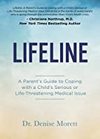 Lifeline: A Parent's Guide to Coping with a Child's Serious or Life-Threatening Medical Issue