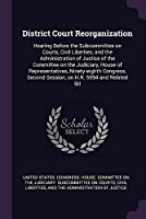 District Court Reorganization: Hearing Before the Subcommittee on Courts, Civil Liberties, and the Administration of Justice of the Committee on the Judiciary, House of Representatives, Ninety-Eighth Congress, Second Session, on H.R. 5994 and Related Bil