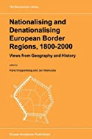 Nationalising and Denationalising European Border Regions, 1800-2000: Views from Geography and History (Geojournal Library)