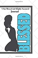 I Am Blessed and Highly Favoured: Journal