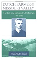 Dutch Farmer in the Missouri Valley: The Life and Letters of Ulbe Eringa, 1866-1950 (Statue of Liberty-Ellis Island Centennial Series)