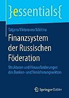 Finanzsystem der Russischen Foederation: Strukturen und Herausforderungen des Banken- und Versicherungssektors (essentials)