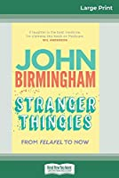 Stranger Thingies: From Felafel to now (16pt Large Print Edition)