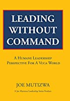 Leading Without Command: A Humane Leadership Perspective for a Vuca World