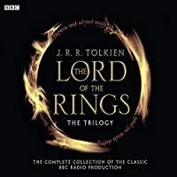 The Lord Of The Rings: The Trilogy: The Complete Collection Of The Classic BBC Radio Production (Radio Collection)