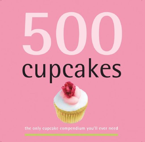 500 Cupcakes: The Only Cupcake Compendium You'll Ever Need (500 Cooking (Sellers))