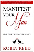 Manifest Your Man: Find Your True Love in 30 Days
