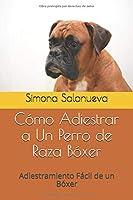 Cómo Adiestrar a Un Perro de Raza Bóxer: Adiestramiento Fácil de un Bóxer