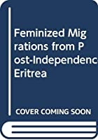 Feminized Migrations from Post-Independence Eritrea