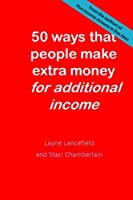50 ways that people make extra money for additional income: Extra Money Additional income [並行輸入品]