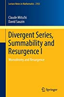 Divergent Series, Summability and Resurgence I: Monodromy and Resurgence (Lecture Notes in Mathematics)