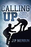 Calling Up: Discovering Your Journey to Transformational Leadership