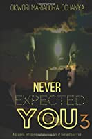 I NEVER EXPECTED YOU (Series)