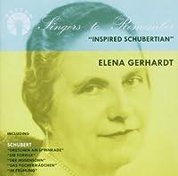 Elena Gerhardt: Inspired Schubertian (Songs) by Elena Gerhardt