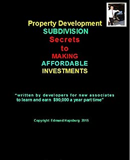 Property Development SUBDIVISION SECRETS: SECRETS to MAKING AFFORDABLE INVESTMENTS by [hapsburg, edmund]