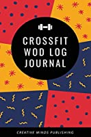 Crossfit WOD Log Journal: Workout Log Book and Fitness Tracker (Crossfit Wod Journal/Logbook, Exercise Journal, Workout Journal/Fitness Planner)