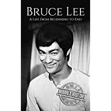 Bruce Lee: A Life From Beginning to End (Biographies of Actors Book 7)