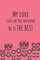 """My love gave me this notebook: 120 lined pages 6"""" x 9"""" size, notebook / journal gift"""