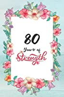 80th Birthday Journal: Lined Journal / Notebook - Cute and Inspirational 80 yr Old Gift - Fun And Practical Alternative to a Card -  80th Birthday Gifts For Women - 80 Years of Strength