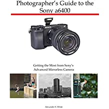 Photographer's Guide to the Sony a6400: Getting the Most from Sony's Advanced Mirrorless Camera
