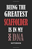 Being the Greatest Scaffolder is in my DNA Notebook: 6x9 inches - 110 ruled, lined pages • Greatest Passionate Office Job Journal Utility • Gift, Present Idea