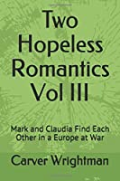 Two Hopeless Romantics Vol III: Mark and Claudia Find Each other in a Europe at war