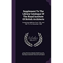 Supplement to the Library Catalogue of the Royal Institute of British Architects: Comprising Additions from 13th June 1887 to 31st December 1898