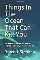 Things in the ocean that can kill you: An introduction to the serious science of deadly ocean organisms