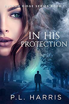 In His Protection (Burrum Ridge Series Book 1) by [Harris, P.L.]