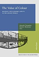 Value of Colour: Material and economic aspects in the Ancient World - Berlin Studies ofthe Ancient World 70