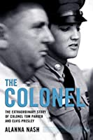 The Colonel: The Extraordinary Story of Colonel Tom Parker and