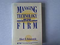 Managing Technology in the Decentralized Firm (Wiley Series in Engineering and Technology Management)