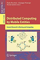 Distributed Computing by Mobile Entities: Current Research in Moving and Computing (Lecture Notes in Computer Science)