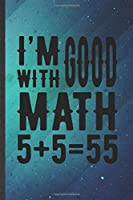 I'm Good with Math 5+5=55: Math Student Blank Lined Notebook Write Record. Practical Dad Mom Anniversary Gift, Fashionable Funny Creative Writing Logbook, Vintage Retro 6X9 110 Page