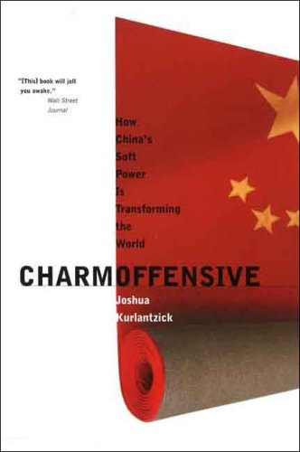 Download Charm Offensive: How China's Soft Power Is Transforming the World (A New Republic Book) 0300136285