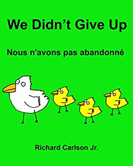 We Didn't Give Up Nous n'avons pas abandonné: Children's Picture Book English-French (Bilingual Edition) by [Carlson, Richard]