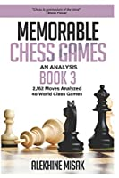 Memorable Chess Games: Book 3 - An Analysis   2,162 Moves Analyzed   48 World Class Games   Chess for Beginners Intermediate & Experts  World Championship & Other Games    Strategy Tactics  Gift Books   Visualize Some of the Grand Masters History Matches (Chess Analysis)