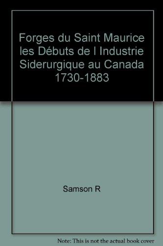 Forges du Saint Maurice les Débuts de l Industrie Siderurgique au Canada 1730-1883