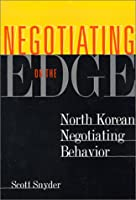 Negotiating on the Edge: North Korean Negotiating Behavior