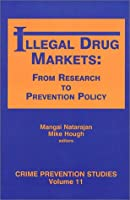 Illegal Drug Markets: From Research to Prevention Policy (Crime Prevention Studies)