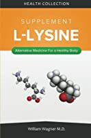 The L-lysine Supplement (Alternative Medicine for a Healthy Body)